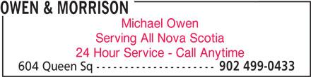Owen & Morrison (902-499-0433) - Display Ad - OWEN & MORRISON Michael Owen Serving All Nova Scotia 24 Hour Service - Call Anytime 604 Queen Sq --------------------- 902 499-0433