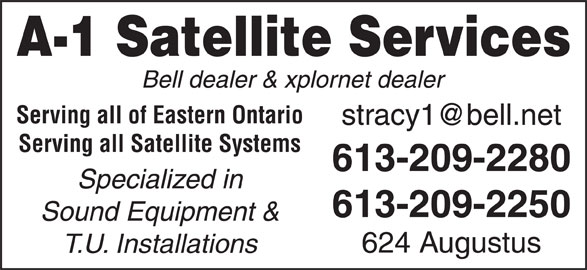 A-1 Satellite Services (613-932-5202) - Display Ad - 613-209-2250 Sound Equipment & 624 Augustus T.U. Installations Serving all of Eastern Ontario Serving all Satellite Systems 613-209-2280 A-1 Satellite Services Bell dealer & xplornet dealer Specialized in