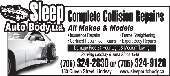 Sleep Auto Body Ltd (705-324-2830) - Display Ad - Complete Collision Repairs All Makes & ModelsAll Makes & Mo Insurance Repairs Frame Straightening Certified Repair Technicians  Expert Body Repairs Damage Free 24 Hour Light & Medium Towing Serving Lindsay & Area Since 1949Serving Lindsay & Area (705) 324-2830 or (705)  or 324-9120 153 Queen Street, Lindsay www.sleepautobody.ca