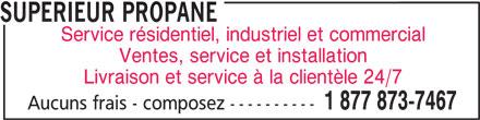 Supérieur Propane (1-877-873-7467) - Annonce illustrée======= - SUPERIEUR PROPANE Service résidentiel, industriel et commercial Ventes, service et installation Livraison et service à la clientèle 24/7 1 877 873-7467 Aucuns frais - composez ----------