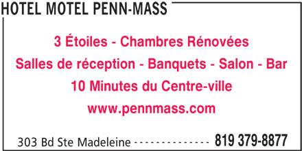 Hotel Motel Penn-Mass (819-379-8877) - Annonce illustrée======= - 3 Étoiles - Chambres Rénovées Salles de réception - Banquets - Salon - Bar 10 Minutes du Centre-ville www.pennmass.com -------------- 819 379-8877 303 Bd Ste Madeleine HOTEL MOTEL PENN-MASS