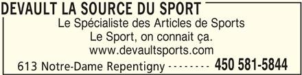 Devault La Source Du Sport (450-581-5844) - Annonce illustrée======= - 613 Notre-Dame Repentigny DEVAULT LA SOURCE DU SPORT DEVAULT LA SOURCE DU SPORT Le Spécialiste des Articles de Sports Le Sport, on connait ça. www.devaultsports.com -------- 450 581-5844