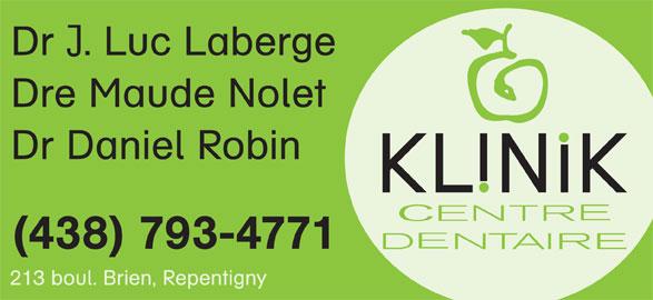 Klinik Dentaire (450-582-0863) - Annonce illustrée======= - Dr Daniel Robin (438) 793-4771 Dr . Luc Laberge 213 boul. Brien, Repentigny Dre Maude Nolet