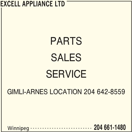 Excell Appliance Ltd (204-661-1480) - Display Ad - EXCELL APPLIANCE LTD EXCELL APPLIANCE LTD PARTS SALES SERVICE GIMLI-ARNES LOCATION 204 642-8559 -------------------------- 204 661-1480 Winnipeg
