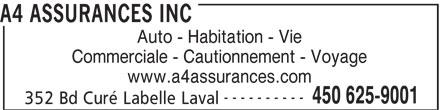 A4 Assurances Inc (450-625-9001) - Annonce illustrée======= - 352 Bd Curé Labelle Laval A4 ASSURANCES INC Auto - Habitation - Vie Commerciale - Cautionnement - Voyage www.a4assurances.com ---------- 450 625-9001