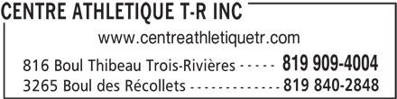 Centre Athlétique T-R Inc (819-909-4004) - Annonce illustrée======= - CENTRE ATHLETIQUE T-R INC www.centreathletiquetr.com ----- 819 909-4004 816 Boul Thibeau Trois-Rivières 819 840-2848 3265 Boul des Récollets -------------