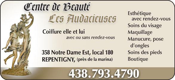 Centre De Beauté Les Audacieuses (450-657-8599) - Annonce illustrée======= - Centre de Beautététre de Beau Esthétique avec rendez-vous Les AudacieusesacieusesAudLes Soins du visage Coiffure elle et lui Maquillage avec ou sans rendez-vous Manucure, pose d ongles Soins des pieds 358 Notre Dame Est, local 180 Boutique (près de la marina) REPENTIGNY, 438.793.4790