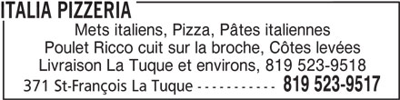 Italia Pizzeria (819-523-9517) - Annonce illustrée======= - ITALIA PIZZERIA Mets italiens, Pizza, Pâtes italiennes Poulet Ricco cuit sur la broche, Côtes levées Livraison La Tuque et environs, 819 523-9518 819 523-9517 371 St-François La Tuque -----------