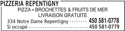 Pizzeria Repentigny (450-581-0778) - Annonce illustrée======= - PIZZA   BROCHETTES & FRUITS DE MER LIVRAISON GRATUITE -------- 450 581-0778 334 Notre Dame Repentigny 450 581-0779 Si occupé -------------------------- PIZZERIA REPENTIGNY