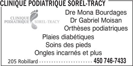 Clinique Podiatrique Sorel-Tracy (450-746-7433) - Annonce illustrée======= - CLINIQUE PODIATRIQUE SOREL-TRACY Dre Mona Bourdages Dr Gabriel Moisan Orthèses podiatriques Plaies diabétiques Soins des pieds Ongles incarnés et plus 450 746-7433 205 Robillard ---------------------- CLINIQUE PODIATRIQUE SOREL-TRACY Dre Mona Bourdages Dr Gabriel Moisan Orthèses podiatriques Plaies diabétiques Soins des pieds Ongles incarnés et plus 450 746-7433 205 Robillard ----------------------