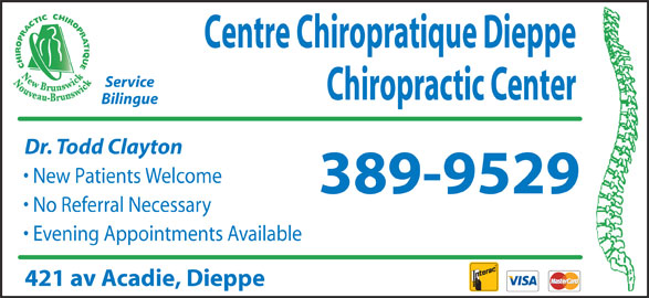 Centre Chiropratique Dieppe Chiropractic Center (506-389-9529) - Display Ad - New Patients Welcome 389-9529 No Referral Necessary Evening Appointments Available 421 av Acadie, Dieppe Centre Chiropratique Dieppe Service Chiropractic Center Bilingue Dr. Todd Clayton