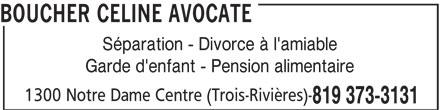 Boucher Celine Avocate (819-373-3131) - Annonce illustrée======= - BOUCHER CELINE AVOCATE Séparation - Divorce à l'amiable Garde d'enfant - Pension alimentaire 1300 Notre Dame Centre (Trois-Rivières)- 819 373-3131