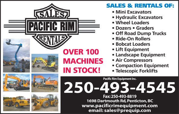 Pacific Rim Equipment Inc (250-493-4545) - Display Ad - Compaction Equipment Telescopic Forklifts IN STOCK! Pacific Rim Equipment Inc. 250-493-4545 Fax: 250-493-8819 1698 Dartmouth Rd, Penticton, BC www.pacificrimequipment.com SALES & RENTALS OF: Mini Excavators Hydraulic Excavators Wheel Loaders Dozers   Graders Off Road Dump Trucks Ride-On Rollers Bobcat Loaders Lift Equipment OVER 100 Landscape Equipment Air Compressors MACHINES