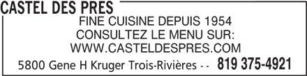 Le Castel des Prés (819-375-4921) - Annonce illustrée======= - CASTEL DES PRES FINE CUISINE DEPUIS 1954 CONSULTEZ LE MENU SUR: WWW.CASTELDESPRES.COM 819 375-4921 5800 Gene H Kruger Trois-Rivières --