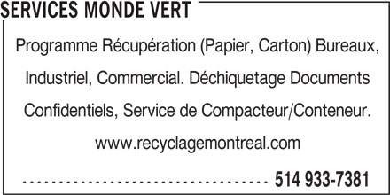 Services Monde Vert (514-933-7381) - Annonce illustrée======= - SERVICES MONDE VERT Industriel, Commercial. Déchiquetage Documents Confidentiels, Service de Compacteur/Conteneur. www.recyclagemontreal.com ---------------------------------- 514 933-7381 Programme Récupération (Papier, Carton) Bureaux,