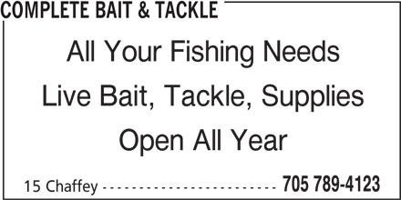 Complete Bait & Tackle (705-789-4123) - Display Ad - 705 789-4123 15 Chaffey ------------------------ COMPLETE BAIT & TACKLE All Your Fishing Needs Live Bait, Tackle, Supplies Open All Year
