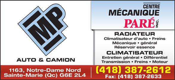 Centre Mécanique Paré Inc (418-387-2612) - Annonce illustrée======= - Mécanique   général Réservoir essence CLIMATISATEUR Entretien général   Différentiel AUTO & CAMION Transmission   Freins   Moteur 1163, Notre-Dame Nord 418 387-2612 Sainte-Marie (Qc) G6E 2L4 Fax: (418) 387-2633 RADIATEUR Climatisateur d auto   Freins