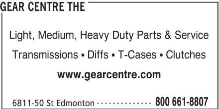 The Gear Centre (780-466-4646) - Display Ad - www.gearcentre.com -------------- 800 661-8807 6811-50 St Edmonton GEAR CENTRE THE Light, Medium, Heavy Duty Parts & Service Transmissions ! Diffs ! T-Cases ! Clutches