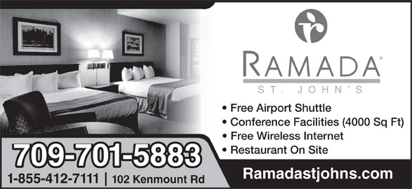 Ramada Hotel (709-722-9330) - Annonce illustrée======= - ST. JOHN S Free Airport Shuttle Conference Facilities (4000 Sq Ft) Free Wireless Internet Restaurant On Site 709-701-5883 Ramadastjohns.com 1-855-412-7111 102 Kenmount Rd