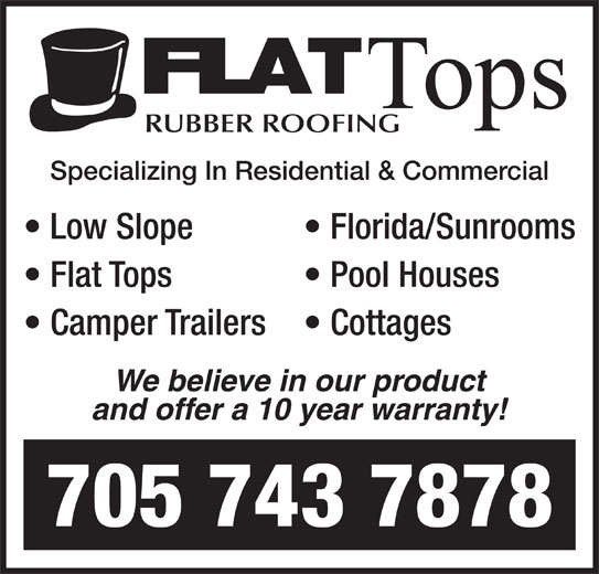 Flat Tops Rubber Roofing (705-743-7878) - Display Ad - Specializing In Residential & Commercial Low Slope Florida/Sunrooms Flat Tops Pool Houses Camper Trailers  Cottages We believe in our product and offer a 10 year warranty! 705 743 7878 RUBBER ROOFING Tops