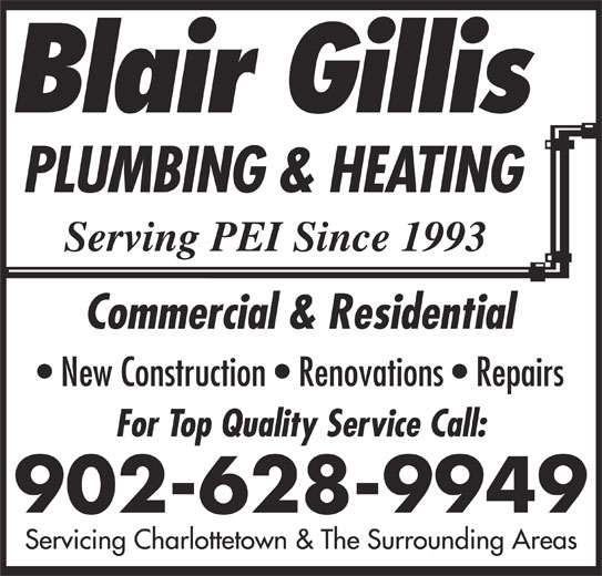 Gillis Blair Plumbing & Heating (902-628-9949) - Display Ad - Commercial & Residential New Construction   Renovations   Repairs For Top Quality Service Call: 902-628-9949 Servicing Charlottetown & The Surrounding Areas