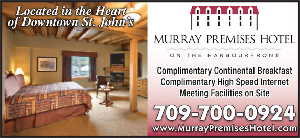 Murray Premises Hotel (709-738-7773) - Annonce illustrée======= - Located in the Heart of Downtown St. John s Complimentary Continental Breakfast Complimentary High Speed Internet Meeting Facilities on Site 709-700-0924 www.MurrayPremisesHotel.com
