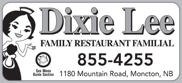 Dixie Lee (506-855-4255) - Annonce illustrée======= - Dixie Lee FAMILY RESTAURANT FAMILIAL 855-4255 See Menu Guide Section 1180 Mountain Road, Moncton, NB