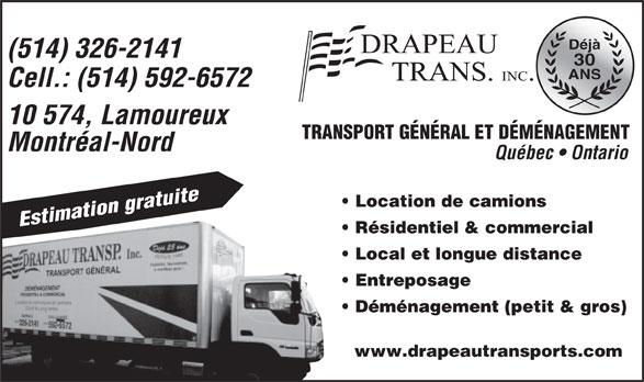Drapeau Transports (514-326-2141) - Annonce illustrée======= - Déménagement (petit & gros) www.drapeautransports.com (514) 326-2141 30 Déjà ANS Cell.: (514) 592-6572 10 574, Lamoureux TRANSPORT GÉNÉRAL ET DÉMÉNAGEMENT Montréal-Nord Québec   Ontario Location de camions Estimation gratuite Résidentiel & commercial Local et longue distance Entreposage