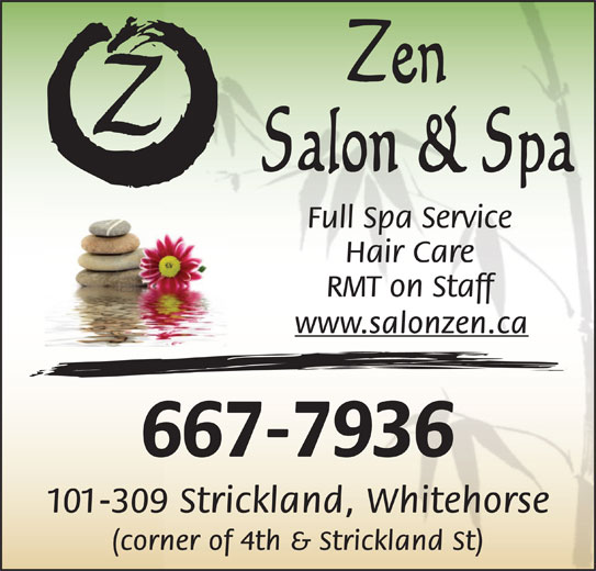 Zen Salon and Spa (867-667-7936) - Display Ad - Full Spa Service www.salonzen.ca Hair Care RMT on Staff (corner of 4th & Strickland St) 667-7936 101-309 Strickland, Whitehorse