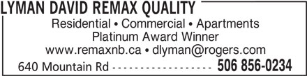 David Lyman (506-856-0234) - Display Ad - LYMAN DAVID REMAX QUALITY Residential   Commercial   Apartments Platinum Award Winner 506 856-0234 640 Mountain Rd ------------------