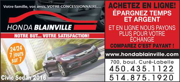 Honda De Blainville (450-435-1122) - Annonce illustrée======= - ACHETEZ EN LIGNE! ÉPARGNEZ TEMPS ET ARGENT ET EN LIGNE NOUS PAYONS PLUS POUR VOTRE NOTRE BUT... VOTRE SATISFACTION! ÉCHANGE COMPAREZ C EST PAYANT ! o/422u4rs www.hondablainville.com 7sjur7 700, boul. Curé-Labelle 450.435.1122 Civic Sedan 2016 514.875.1920
