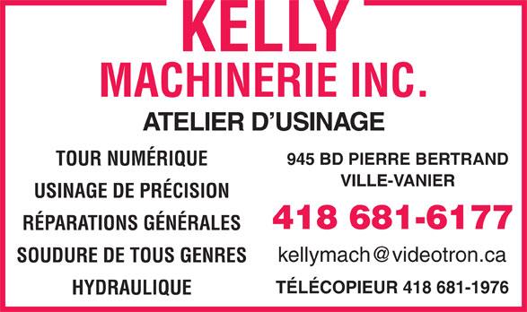 Kelly Machinerie Inc (418-681-6177) - Annonce illustrée======= - ATELIER D USINAGE 945 BD PIERRE BERTRAND TOUR NUMÉRIQUE VILLE-VANIER USINAGE DE PRÉCISION RÉPARATIONS GÉNÉRALES SOUDURE DE TOUS GENRES TÉLÉCOPIEUR 418 681-1976 HYDRAULIQUE