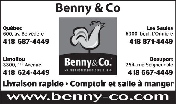 Benny & Co (418-624-4449) - Annonce illustrée======= - Les Saules Québec 6300, boul. L Ormière 600, av. Belvédère 418 871-4449 418 687-4449 Beauport Benny & Co Limoilou re 254, rue Seigneuriale 3300, 1 Avenue 418 667-4449 418 624-4449 Livraison rapide   Comptoir et salle à manger www.benny-co.com