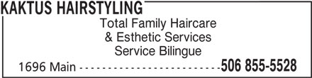 Kaktus Hairstyling (506-855-5528) - Display Ad - KAKTUS HAIRSTYLING Total Family Haircare & Esthetic Services Service Bilingue 506 855-5528 1696 Main -------------------------