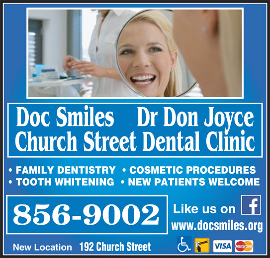 Dr Don Joyce (506-856-9002) - Display Ad - Doc Smiles    Dr Don Joyce Church Street Dental Clinic FAMILY DENTISTRY    COSMETIC PROCEDURES TOOTH WHITENING    NEW PATIENTS WELCOME Like us on www.docsmiles.org New Location 192 Church Street
