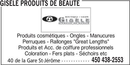 """Gisèle Produits de Beauté (450-438-2553) - Annonce illustrée======= - GISELE PRODUITS DE BEAUTE Produits cosmétiques - Ongles - Manucures Perruques - Rallonges """"Great Lengths"""" Produits et Acc. de coiffure professionnels Coloration - Fers plats - Séchoirs etc 450 438-2553 40 de la Gare St-Jérôme ------------"""
