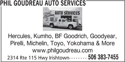 Phil Goudreau Auto Services (506-383-7455) - Display Ad - PHIL GOUDREAU AUTO SERVICES Hercules, Kumho, BF Goodrich, Goodyear, Pirelli, Michelin, Toyo, Yokohama & More www.philgoudreau.com 506 383-7455 2314 Rte 115 Hwy Irishtown--------