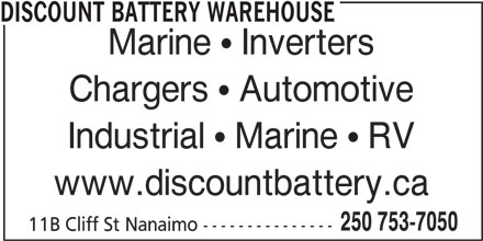 Discount Battery Warehouse (250-753-7050) - Display Ad - DISCOUNT BATTERY WAREHOUSE Marine   Inverters Chargers   Automotive Industrial   Marine   RV www.discountbattery.ca 250 753-7050 11B Cliff St Nanaimo ---------------
