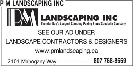 P M Landscaping Inc (807-768-8669) - Annonce illustrée======= - P M LANDSCAPING INC SEE OUR AD UNDER LANDSCAPE CONTRACTORS & DESIGNERS www.pmlandscaping.ca 807 768-8669 2101 Mahogany Way --------------