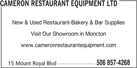 Cameron Restaurant Equipment Ltd (506-857-4268) - Display Ad - CAMERON RESTAURANT EQUIPMENT LTD New & Used Restaurant-Bakery & Bar Supplies Visit Our Showroom in Moncton www.cameronrestaurantequipment.com 506 857-4268 15 Mount Royal Blvd ---------------