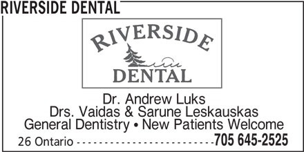 Riverside Dental (705-645-2525) - Display Ad - RIVERSIDE DENTAL Dr. Andrew Luks Drs. Vaidas & Sarune Leskauskas General Dentistry  New Patients Welcome 705 645-2525 26 Ontario -------------------------