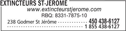 Extincteurs St-Jérôme (450-438-6127) - Annonce illustrée======= - www.extincteurstjerome.com RBQ: 8331-7875-10 450 438-6127 238 Godmer St Jérôme ------------- --------------------------------- 1 855 438-6127 EXTINCTEURS ST-JEROME