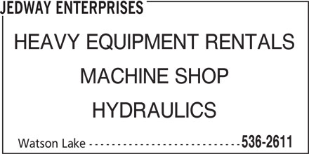 Jedway Enterprises (867-536-2611) - Display Ad - HYDRAULICS 536-2611 Watson Lake --------------------------- JEDWAY ENTERPRISES HEAVY EQUIPMENT RENTALS MACHINE SHOP