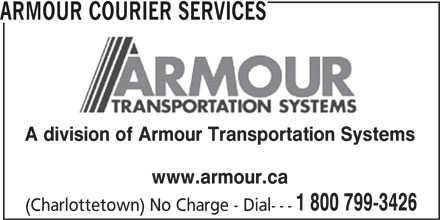Armour Courier Services (1-844-290-6028) - Display Ad - ARMOUR COURIER SERVICES A division of Armour Transportation Systems www.armour.ca 1 800 799-3426 (Charlottetown) No Charge - Dial---