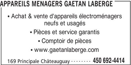 Appareils Ménagers Gaétan Laberge (450-692-4414) - Annonce illustrée======= - APPAREILS MENAGERS GAETAN LABERGE Achat & vente d'appareils électroménagers neufs et usagés Pièces et service garantis Comptoir de pièces www.gaetanlaberge.com -------- 450 692-4414 169 Principale Châteauguay