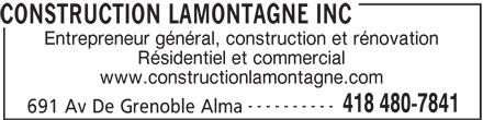 Construction Lamontagne Inc (418-480-7841) - Annonce illustrée======= - Entrepreneur général, construction et rénovation Résidentiel et commercial www.constructionlamontagne.com ---------- 418 480-7841 691 Av De Grenoble Alma CONSTRUCTION LAMONTAGNE INC