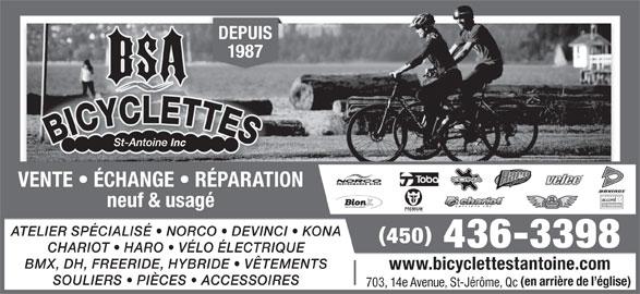 Bicyclettes St-Antoine Inc (450-436-3398) - Annonce illustrée======= - DEPUIS 1987 VENTE   ÉCHANGE   RÉPARATION neuf & usagé ATELIER SPÉCIALISÉ   NORCO   DEVINCI   KONA 450 436-3398 CHARIOT   HARO   VÉLO ÉLECTRIQUE BMX, DH, FREERIDE, HYBRIDE   VÊTEMENTS www.bicyclettestantoine.com SOULIERS   PIÈCES   ACCESSOIRES (en arrière de l église) 703, 14e Avenue, St-Jérôme, Qc