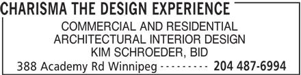Charisma The Design Experience (204-487-6994) - Display Ad - CHARISMA THE DESIGN EXPERIENCE COMMERCIAL AND RESIDENTIAL ARCHITECTURAL INTERIOR DESIGN KIM SCHROEDER, BID --------- 204 487-6994 388 Academy Rd Winnipeg