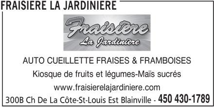 Fraisière La Jardinière (450-430-1789) - Annonce illustrée======= - AUTO CUEILLETTE FRAISES & FRAMBOISES Kiosque de fruits et légumes-Maïs sucrés www.fraisierelajardiniere.com 450 430-1789 300B Ch De La Côte-St-Louis Est Blainville - FRAISIERE LA JARDINIERE