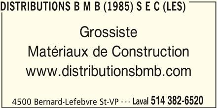 Les Distributions BMB (1985) s e c (514-382-6520) - Annonce illustrée======= - DISTRIBUTIONS B M B (1985) S E C (LES) Grossiste Matériaux de Construction www.distributionsbmb.com --- Laval 514 382-6520 4500 Bernard-Lefebvre St-VP